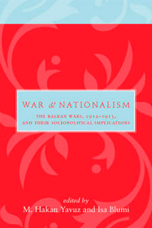 War and Nationalism. The Balkan Wars, 1912–1913, and Their Sociopolitical Implications