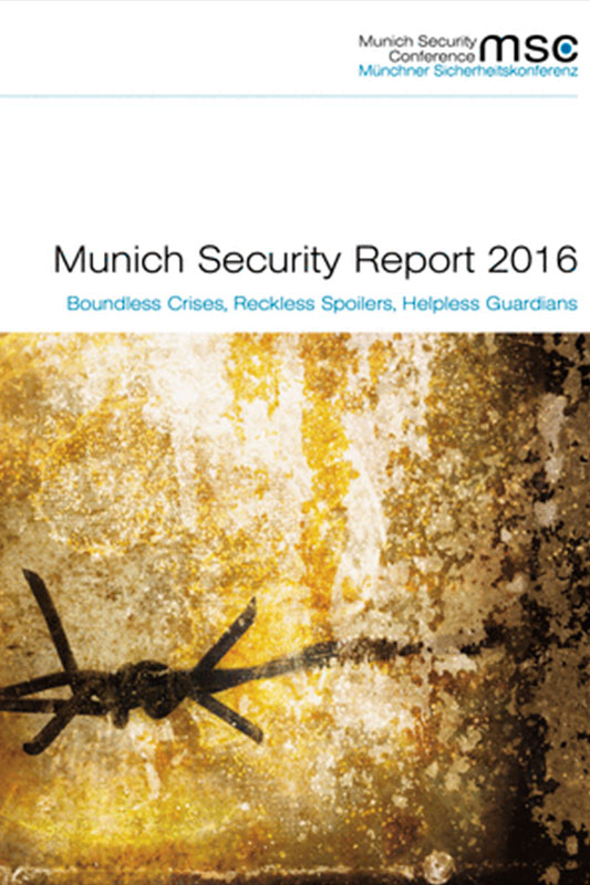 Munich Security Report 2016. Boundless Crises, Reckless Spoilers, Helpless