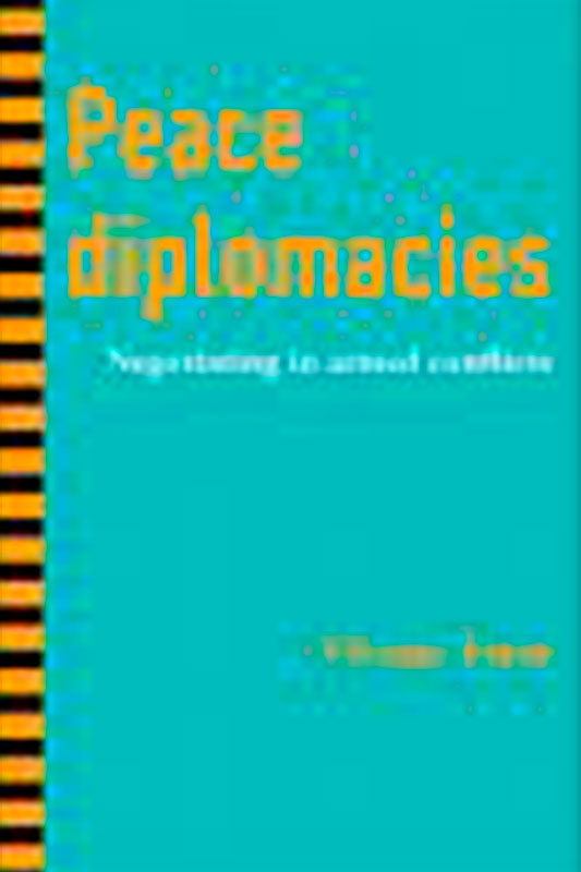 Peace diplomacies: Negotiating in armed conflicts