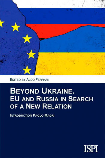 """ISPI Report """"Beyond Ukraine. EU and Russia in Search of a New Relation"""""""