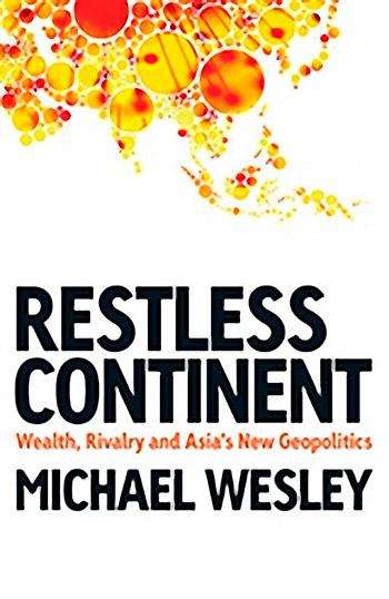 Restless Continent. Wealth, Rivalry and Asia's New Geopolitics