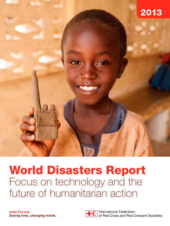 World Disaster Report 2013: Focus on technology and the future of humanitarian intervention